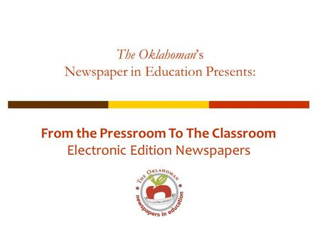 The Oklahomans Newspaper in Education Presents: From the Pressroom To The Classroom Electronic Edition Newspapers.