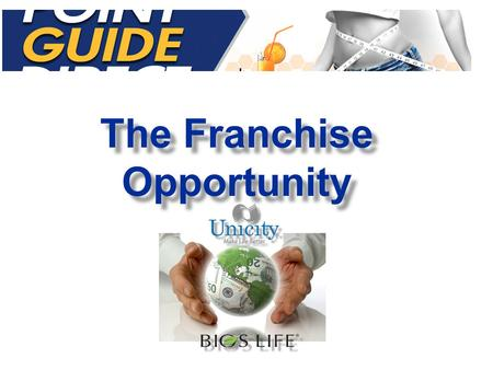 The Franchise Opportunity. Perfect Presentation Website and DVD Perfect Training Website Event System Experienced Coaching & Support Simple Proven Plan.