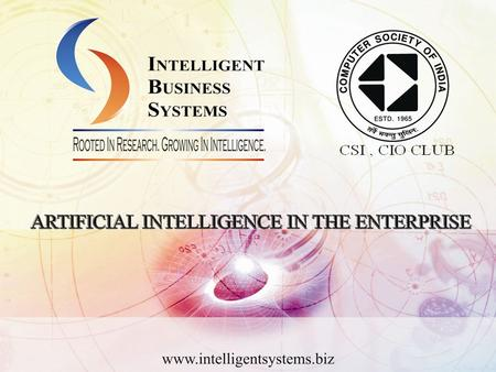 Software Gets Smarter Artificial Intelligence in the Enterprise Dr Kaustubh Chokshi CEO, Intelligent Business Systems.