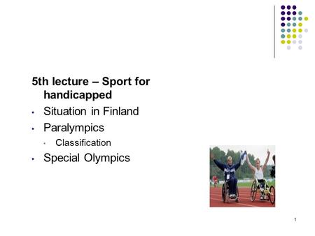 5th lecture – Sport for handicapped Situation in Finland Paralympics