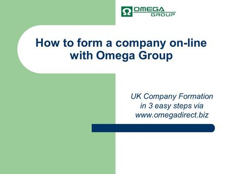 How to form a company on-line with Omega Group UK Company Formation in 3 easy steps via www.omegadirect.biz.