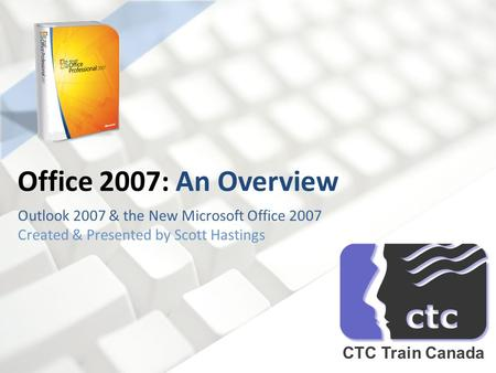 Office 2007: An Overview CTC Train Canada