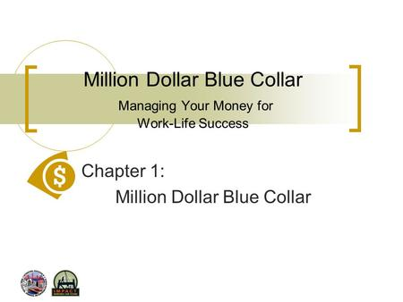 Million Dollar Blue Collar Managing Your Money for Work-Life Success Chapter 1: Million Dollar Blue Collar.