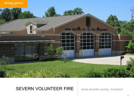 1 SEVERN VOLUNTEER FIRE anne arundel county, maryland MICHAEL HACKLEY ARCHITECTS.