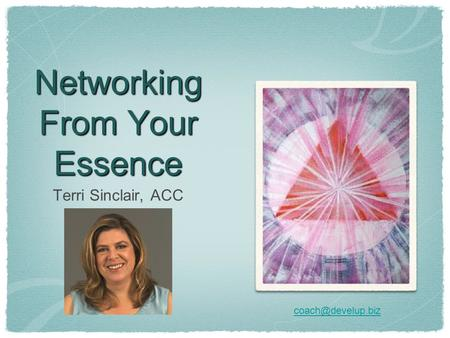 Networking From Your Essence Terri Sinclair, ACC