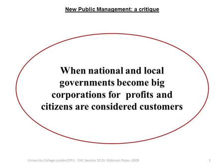 When national and local governments become big corporations for profits and citizens are considered customers 1University College London/DPU DA1 Session.