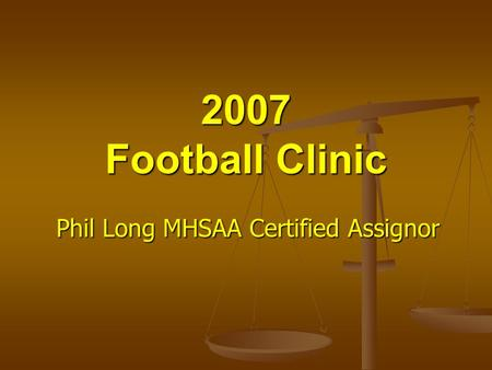 2007 Football Clinic Phil Long MHSAA Certified Assignor.