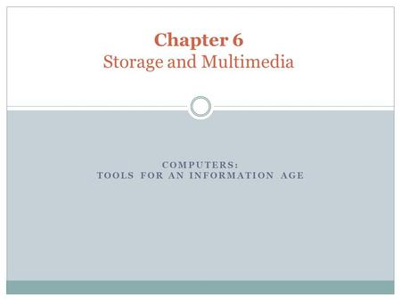 COMPUTERS: TOOLS FOR AN INFORMATION AGE Chapter 6 Storage and Multimedia.