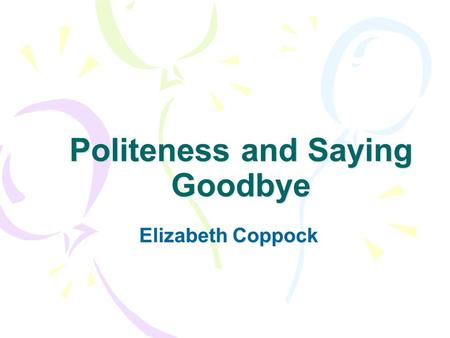 Politeness and Saying Goodbye Elizabeth Coppock. Face to save one's face: also to save face; to lose face [tr. Chinese tiue lien]: to be humiliated, lose.