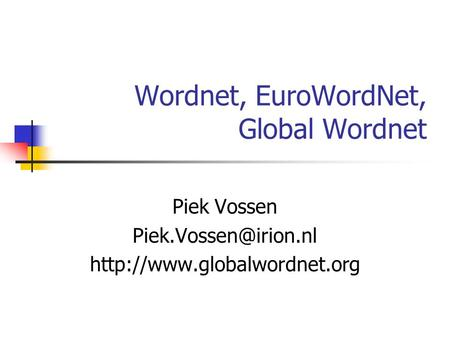 Wordnet, EuroWordNet, Global Wordnet Piek Vossen