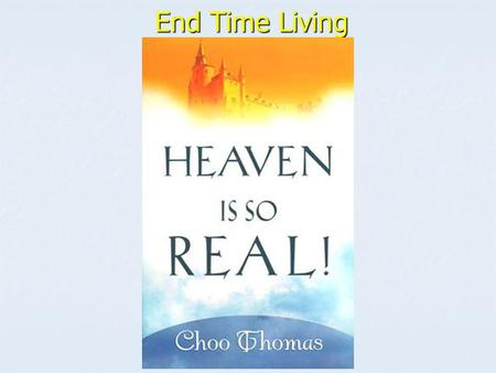 End Time Living End Time Living. End-time refers to the last days/period of time/history on earth before the 2 nd Coming of Christ End-time refers to.