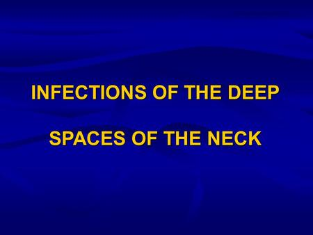 INFECTIONS OF THE DEEP SPACES OF THE NECK.