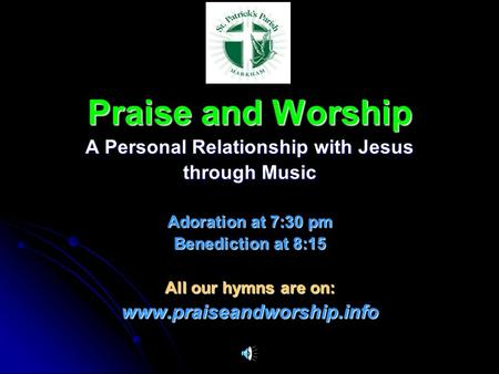Praise and Worship A Personal Relationship with Jesus through Music Adoration at 7:30 pm Benediction at 8:15 All our hymns are on: www.praiseandworship.info.