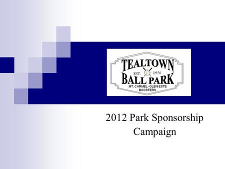2012 Park Sponsorship Campaign. Tealtown Ballpark 4762 Tealtown Rd. Milford, OH 45150 513.752.1546 Established in 1956 Completely owned and operated by.