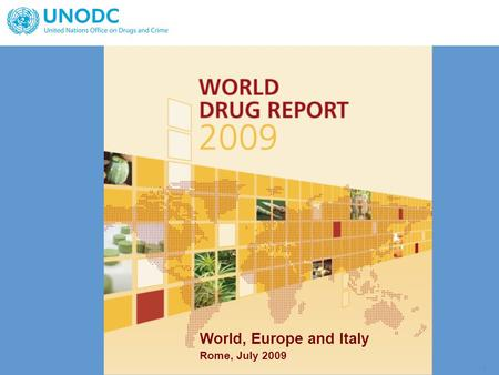 - 1 - Rome, July 2009 World, Europe and Italy. - 2 - Problem drugs in the world.