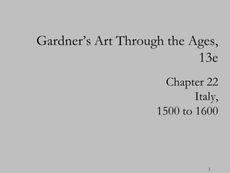 1 Chapter 22 Italy, 1500 to 1600 Gardners Art Through the Ages, 13e.