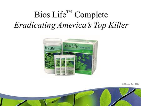Bios Life Complete Eradicating Americas Top Killer © Unicity, Inc., 2006.