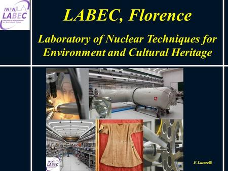 LABEC, Florence Laboratory of Nuclear Techniques for Environment and Cultural Heritage F. Lucarelli.