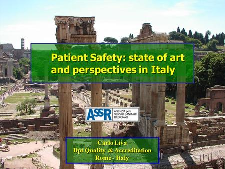 Patient Safety: state of art and perspectives in Italy Carlo Liva Dpt Quality & Accreditation Rome - Italy.
