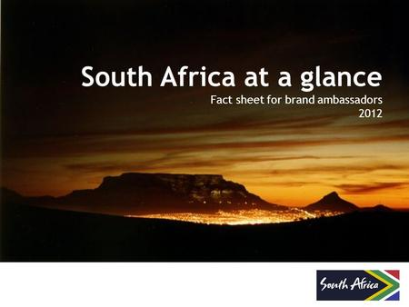 South Africa at a glance Fact sheet for brand ambassadors 2012.