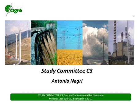 STUDY COMMITTEE C3, System Environmental Performance Meeting CNI, Latina 24 Novembre 2010 Study Committee C3 Antonio Negri.