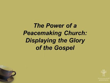 The Power of a Peacemaking Church: Displaying the Glory of the Gospel.