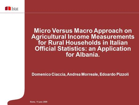 Domenico Ciaccia, Andrea Morreale, Edoardo Pizzoli Micro Versus Macro Approach on Agricultural Income Measurements for Rural Households in Italian Official.