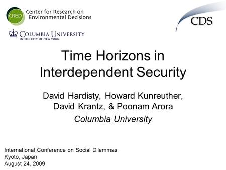 Time Horizons in Interdependent Security International Conference on Social Dilemmas Kyoto, Japan August 24, 2009 David Hardisty, Howard Kunreuther, David.