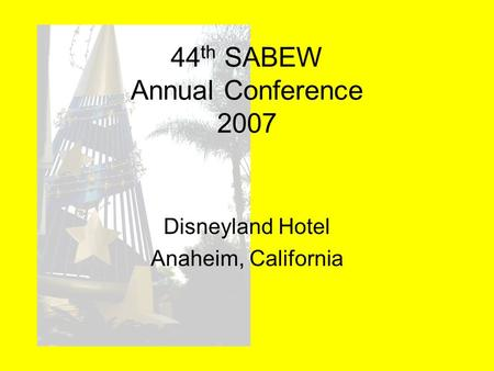 Disneyland Hotel Anaheim, California 44 th SABEW Annual Conference 2007.