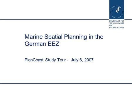 Marine Spatial Planning in the German EEZ PlanCoast Study Tour - July 6, 2007.