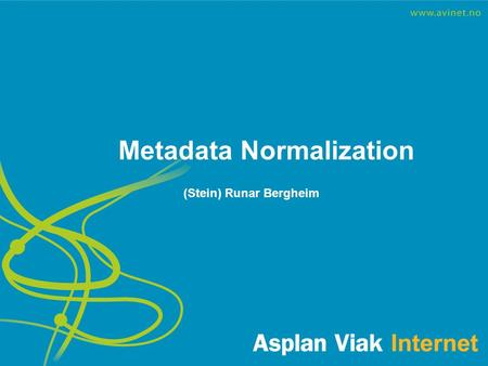 Metadata Normalization (Stein) Runar Bergheim. About Metadata Normalization The best place to perform normalization is in the collection management system.