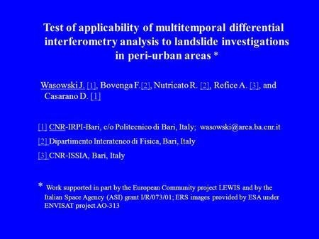 Test of applicability of multitemporal differential interferometry analysis to landslide investigations in peri-urban areas * Wasowski J. [1], Bovenga.