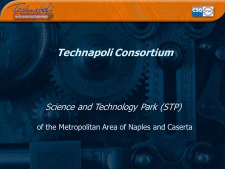 Technapoli Consortium Science and Technology Park (STP) of the Metropolitan Area of Naples and Caserta.