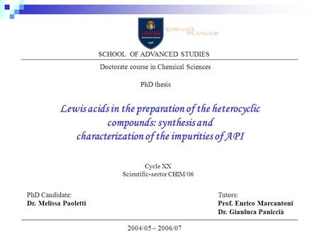 Lewis acids in the preparation of the heterocyclic compounds: synthesis and characterization of the impurities of API 2004/05 – 2006/07 SCHOOL OF ADVANCED.