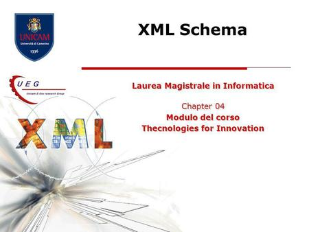 XML Schema Laurea Magistrale in Informatica Chapter 04 Modulo del corso Thecnologies for Innovation.