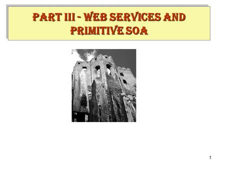 1 PART III - WEB SERVICES AND PRIMITIVE SOA. 2 Web Services INTRODUCTION.
