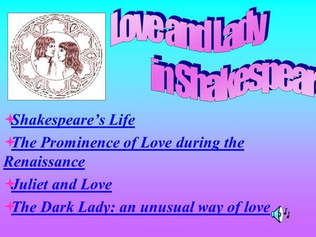ªShakespeares LifeShakespeares Life ªThe Prominence of Love during the RenaissanceThe Prominence of Love during the Renaissance ªJuliet and LoveJuliet.