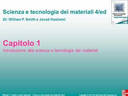 William F. Smith e Javad Hashemi - Scienza e tecnologia dei materiali 4/ed Copyright © 2012 The McGraw-Hill Companies srl Scienza e tecnologia dei materiali.