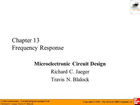 2 Microelettronica – Circuiti integrati analogici 2/ed Richard C. Jaeger, Travis N. Blalock Copyright © 2005 – The McGraw-Hill Companies srl Chapter 13.