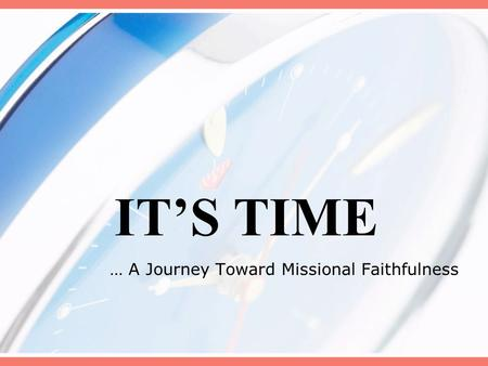 ITS TIME … A Journey Toward Missional Faithfulness.