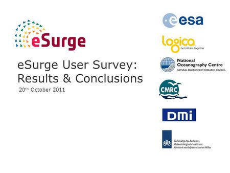ESurge User Survey: Results & Conclusions 20 th October 2011.