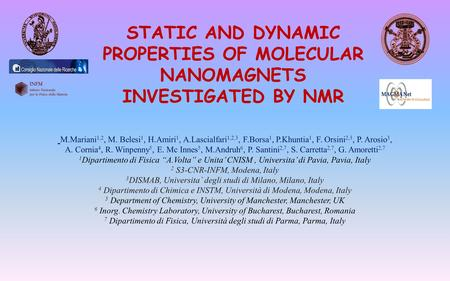STATIC AND DYNAMIC PROPERTIES OF MOLECULAR NANOMAGNETS INVESTIGATED BY NMR M.Mariani 1,2, M. Belesi 1, H.Amiri 1, A.Lascialfari 1,2,3, F.Borsa 1, P.Khuntia.