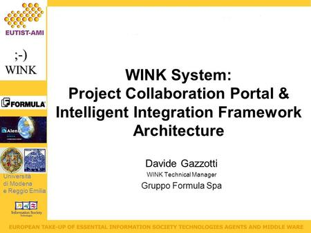 Università di Modena e Reggio Emilia ;-)WINK WINK System: Project Collaboration Portal & Intelligent Integration Framework Architecture Davide Gazzotti.