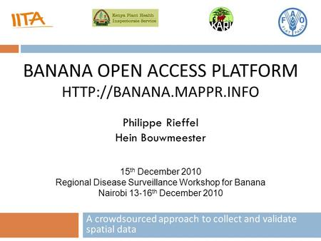 BANANA OPEN ACCESS PLATFORM  A crowdsourced approach to collect and validate spatial data Philippe Rieffel Hein Bouwmeester 15.