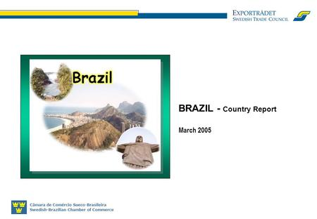 Câmara de Comércio Sueco-Brasileira Swedish-Brazilian Chamber of Commerce BRAZIL - Country Report March 2005.