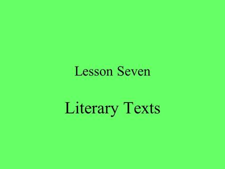 Lesson Seven Literary Texts. Remember… Literary texts declare their distance No intertextuality Creative, expressive.