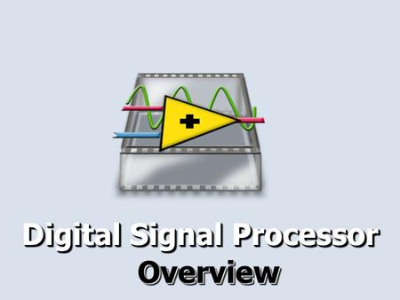 Digital Signal Processor OverviewOverview. 2 Signal Processing Specialized ADC 2D 0110111000101011010001 10111010010001010100111 01010101110001010100111.