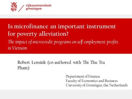 Is microfinance an important instrument for poverty alleviation? The impact of microcredit programs on self-employment profits in Vietnam Robert Lensink.