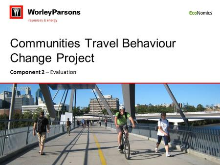3/11/2013 Communities Travel Behaviour Change Project Component 2 – Evaluation.