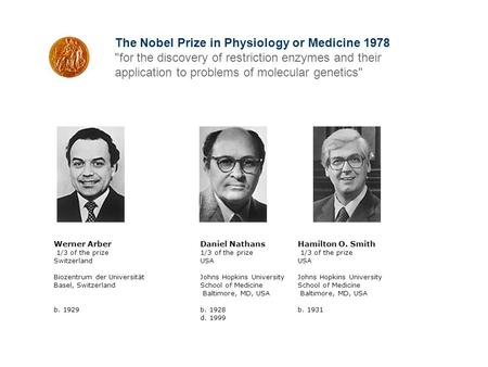 The Nobel Prize in Physiology or Medicine 1978 for the discovery of restriction enzymes and their application to problems of molecular genetics Werner.
